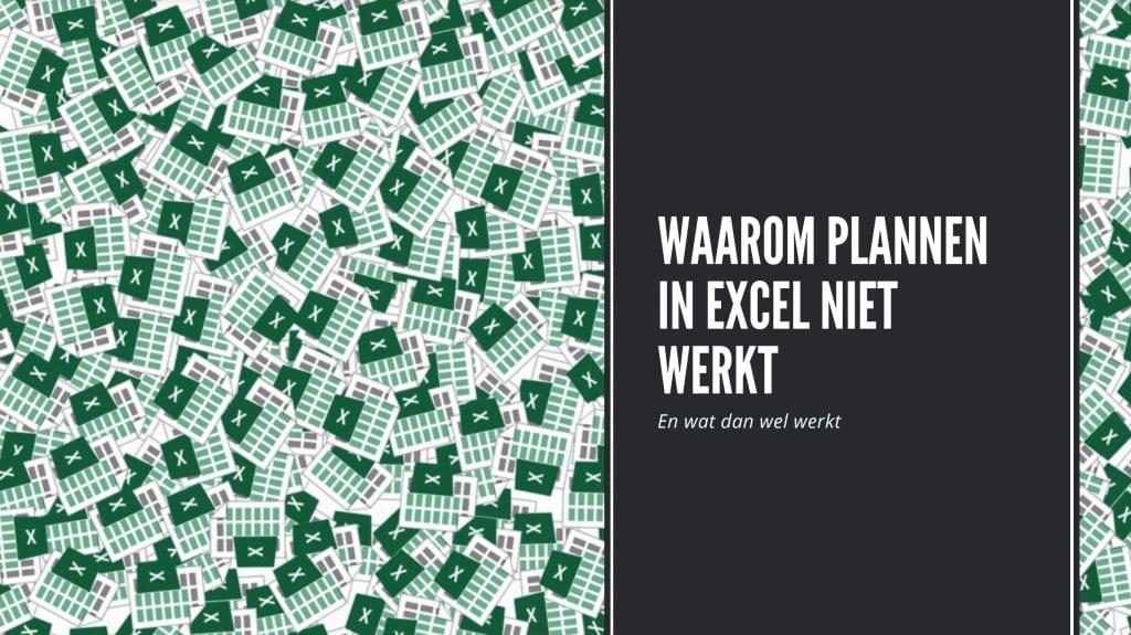 Waarom plannen in Excel niet werkt