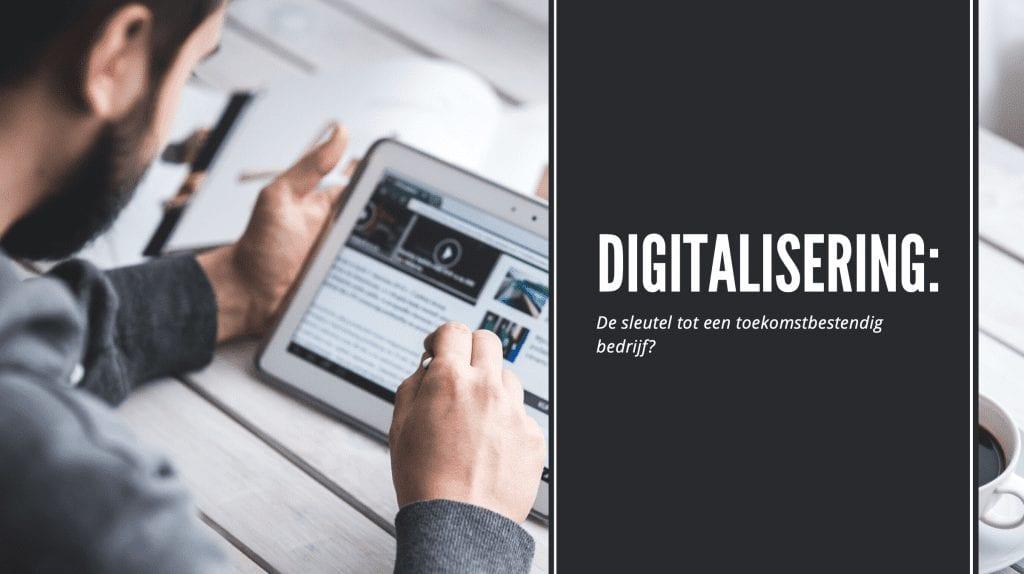 Digitalisering: de sleutel tot een toekomstbestendig bedrijf?