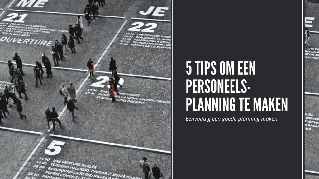 5 tips om een personeelsplanning te maken
