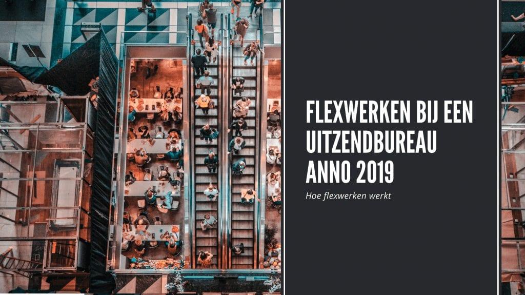 Flexwerken bij een uitzendbureau anno 2019